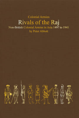 Rivals of the Raj: Non-British Colonial Armies in Asia 1497-1941 (Hardback)
