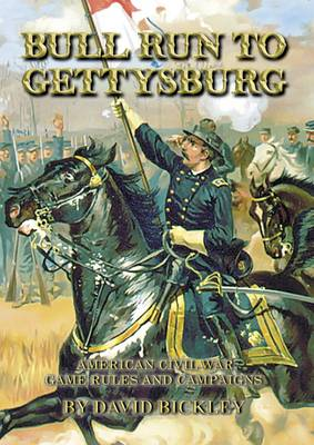 Bull Run to Gettysburg: American Civil War Rules and Campaigns (Hardback)