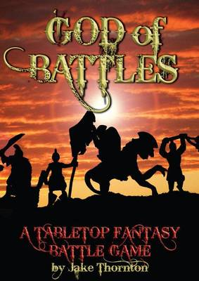 God of Battles: Low Cunning and Bloody Combat in an Age of Warring Gods - A Tabletop Fantasy Battle Game (Hardback)