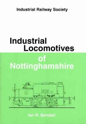 Industrial Locomotives of Nottinghamshire - Industrial locomotive handbooks (Hardback)