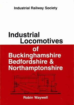 Industrial Locomotives of Buckinghamshire, Bedfordshire & Northamptonshire (Paperback)