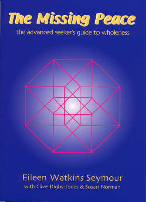 The Missing Peace: The Advanced Seeker's Guide to Wholeness (Paperback)