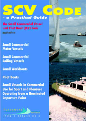 SCV Code: A Practical Guide - The Small Commercial Vessels and Pilot Boat (SCV) Code (Paperback)