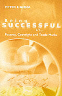 Trademarks and Patents - Being Successful in... S. (Paperback)