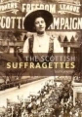 The Scottish Suffragettes - Scots' Lives S. (Paperback)