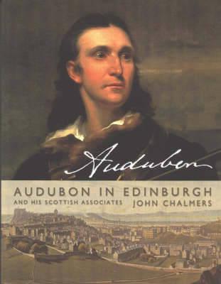 Audubon in Edinburgh: The Scottish Associates of John James Audubon (Paperback)