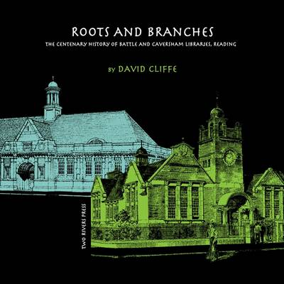 Roots and Branches: The Centenary History of Battle and Caversham Libraries, Reading (Paperback)