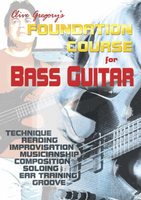 Clive Gregory's Foundation Course for Bass Guitar: The Essential Grounding in All Aspects of Bass Playing (Spiral bound)