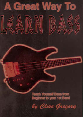 A Great Way to Learn Bass: Teach Yourself Bass from Beginner to Your 1st Band (Paperback)