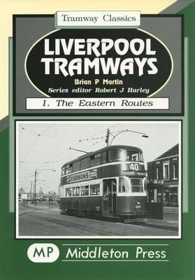 Liverpool Tramways: Eastern Routes v. 1 - Tramways Classics (Hardback)