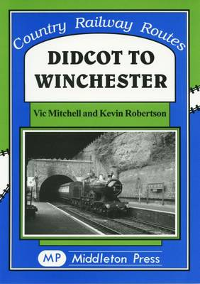 Didcot to Winchester - Country Railway Route Albums (Hardback)