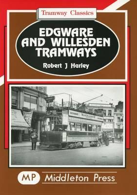 Edgware and Willesden Tramways - Tramways Classics (Hardback)