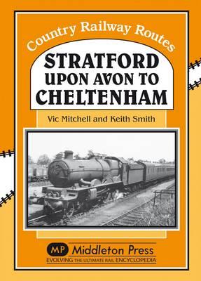 Stratford-upon-Avon to Cheltenham - Country Railway Route Albums (Hardback)