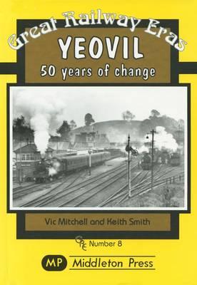 Yeovil: 50 Years of Change - Great Railway Eras No. 8 (Hardback)