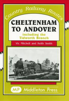 Cheltenham to Andover: Including to Tidworth Branch - Country Railway Routes (Hardback)