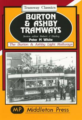 Burton and Ashby Tramways - Tramways Classics (Hardback)