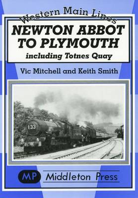 Newton Abbot to Plymouth: Including Totnes Quay - Western Main Line (Hardback)