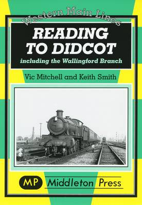 Reading to Didcot: Including the Wallingford Branch - Western Main Line (Hardback)