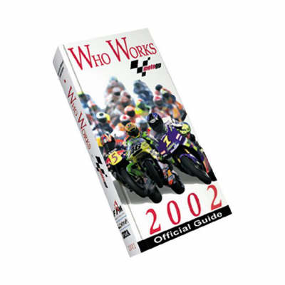 Who Works in MotoGP 2002 (Hardback)
