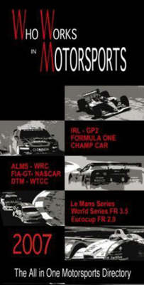 Who Works in Motorsports 2007: A Complete Guide to Motor Sports Worldwide (Hardback)