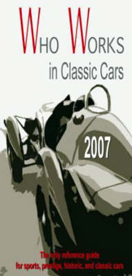 Who Works in Classic Cars 2007: A Complete Guide to Classic Cars Worldwide (Hardback)