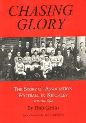 Chasing Glory: Chasing Glory v. 1: Story of Association Football in Keighley (Paperback)