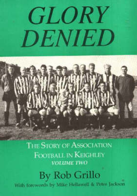 The Story of Association Football in Keighley: Glory Denied v. 2 (Paperback)