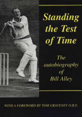 Standing the Test of Time: The Autobiography of Bill Alley (Hardback)