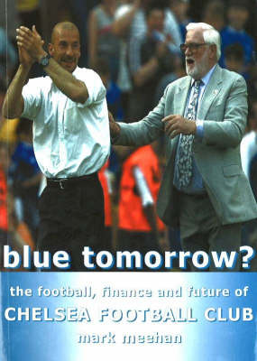 Blue Tomorrow?: The Football, Finance and Future of Chelsea Football Club (Paperback)