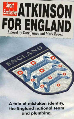 Atkinson for England: A Tale of Mistaken Identity, the England National Team and Plumbing (Paperback)