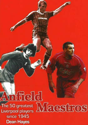 Anfield Maestros: The 50 Greatest Liverpool Players Since 1945 - Merseyside Maestros 2 (Paperback)
