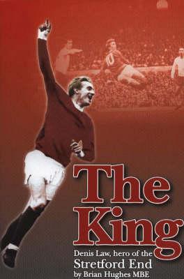 The King: Denis Law, Hero of the Stretford End (Hardback)