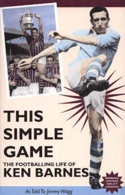 This Simple Game: The Footballing Life of Ken Barnes (Hardback)