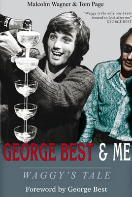 George Best & Me: Waggy's Tale: GEORGE by the Man Who Knew Him BEST (Hardback)
