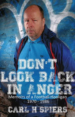 Don't Look Back in Anger: Memoirs of a Football Hooligan, 1970-1986 (Paperback)
