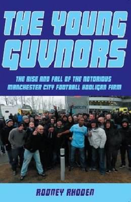 Young Guvnors: The Rise & Fall of the Notorious Manchester City Football Hooligan Firm (Paperback)