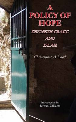 A Policy of Hope: Kenneth Cragg and Islam (Paperback)