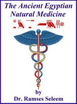 The Ancient Egyptian Natural Medicine (Hardback)