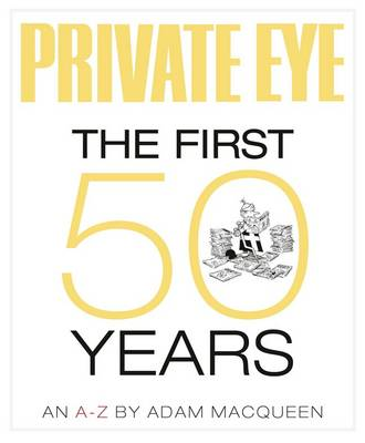Private Eye the First 50 Years: An A-Z (Hardback)