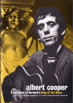 Albert Cooper: A Chronicle of Norwich's King of the Blues (Paperback)