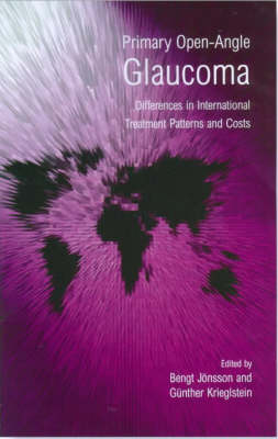 Primary Open-angle Glaucoma: Differences in International Treatment Patterns and Costs (Hardback)