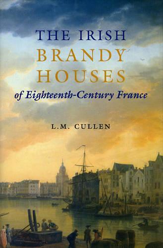 The Irish Brandy Houses of Eighteenth-century France (Hardback)
