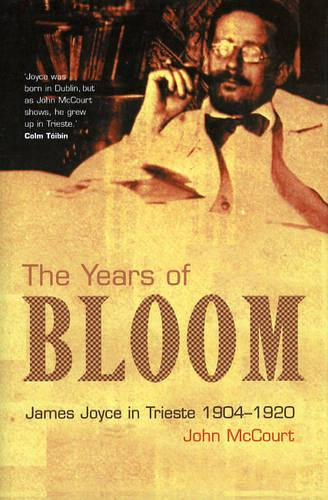The Years of Bloom: James Joyce in Trieste 1904-1920 (Hardback)