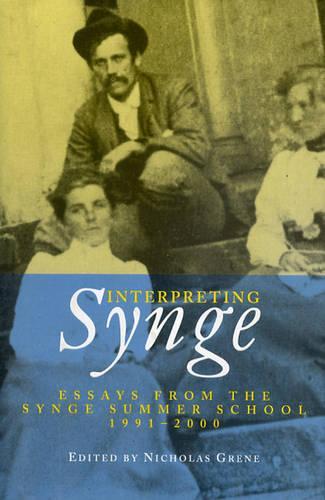 Interpreting Synge: Essays from the Synge Summer School, 1991-2000 (Hardback)