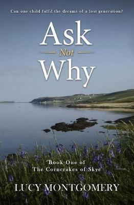 Ask Not Why: Can one child fulfil the dreams of a lost generation? - The Corncrakes of Skye 1 (Paperback)