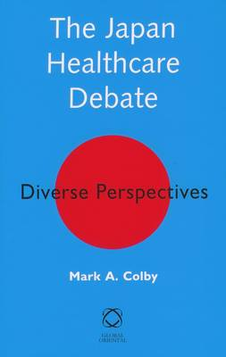 The Japan Healthcare Debate: Diverse Perspectives (Hardback)