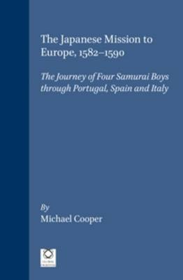 The Japanese Mission to Europe, 1582-1590: The Journey of Four Samurai Boys through Portugal, Spain and Italy (Hardback)