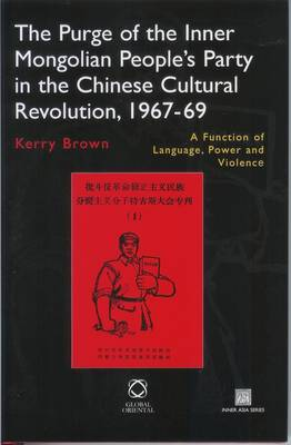 The Purge of the Inner Mongolian People's Party in the Chinese Cultural Revolution, 1967-69: A Function of Language, Power and Violence - Inner Asia Book 1 (Hardback)