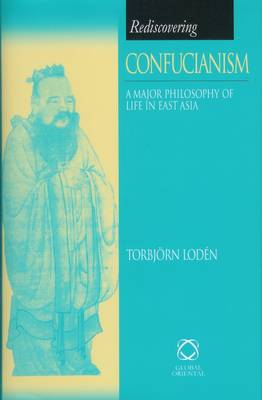 Rediscovering Confucianism: A Major Philosophy of Life in East Asia - Rediscovering 7 (Hardback)