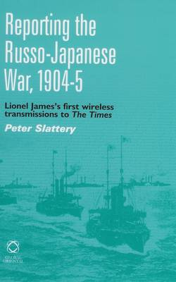 Reporting the Russo-Japanese War, 1904-5: Lionel James's First Wireless Transmission to <i>The Times</i> (Hardback)